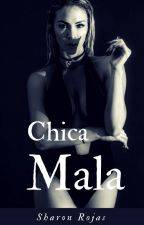 CHICA MALA - Adaptada ROJASRODI  by Sheylalover