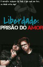 Liberdade: Prisão do Amor || L3ddy by salmazoo