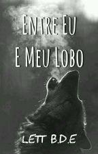Entre Eu e Meu Lobo [Abandonado Pra Reescrever (De Novo)] by Lett_BDE