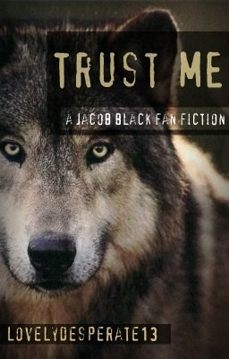 Trust Me (A Jacob Black Fanfiction)
