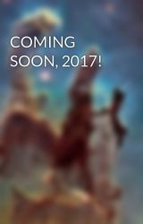 COMING SOON, 2017! by Little-author-boy
