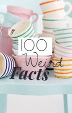 100 WEIRD FACTS  by amyyX_