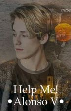 Help Me •Alonso V• by Novels_CD9_Ver