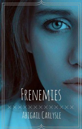 Frenemies ✔ by AbigailCarlysle