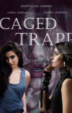 Caged Trapp 2 (Camren G!P) by Lisseth28R