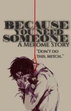 Because You Need Someone: Book 1 in the Need Trilogy: The Pack: Merome by missmatched123