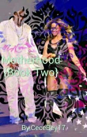 Motherhood{BOOK 2 } by CeceBey17
