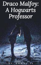 Draco Malfoy: A Hogwarts Professor by Emmal_13