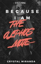 Because I Am The Alphas Mate *EDITING* by Miranda_5C