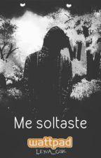 Me soltaste| f.l by Leyva_Girl