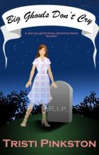Big Ghouls Don't Cry - a Jodi Collister, Ghoul Detective Mystery by TristiPinkston