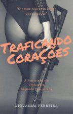 Traficando Corações - APT by GiiihFerreira