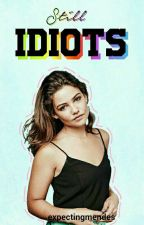 Still Idiots «My Lovely Idiots 2» by expectingmendes