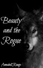 Beauty and the Rogue (Undergoing Editing) by AnnabellRouge