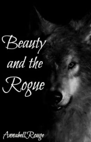 Beauty and the Rogue (Undergoing Editing)