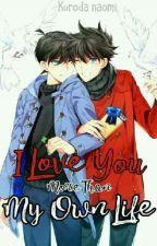  •I Love You More Than My Own Life•  by KurobaNaomii