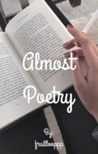 Almost Poetry  by fruitlooppp