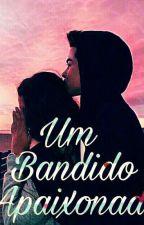 um bandido apaixonado by Shyfraga123