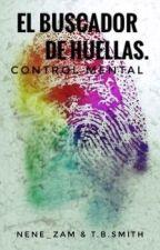 El Buscador De Huellas. [Saga Control Mental.] by Nene_Zam