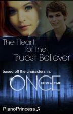 The Heart Of The Truest Believer (OUAT fan-fic) by PianoPrincess