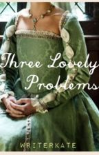 Three Lovely Problems by writerkate22