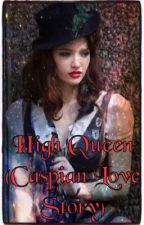 High Queen (Caspian Love Story) by Heatherfeather98
