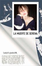 La Muerte De Serena #DayAwards2017 by Lady_Fujoshi08
