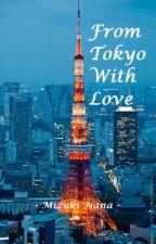 From Tokyo with Love by MizukiNana