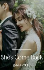 She's Come Back [COMPLETED] by Mayss_