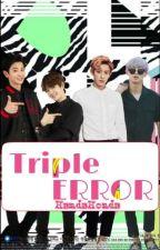 Triple Error/Ketiga Berbahaya (ChanBaek fict) by Baekhyunee_ceye