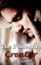 The Possessive Creator (Book I) by Kissmeyoufool