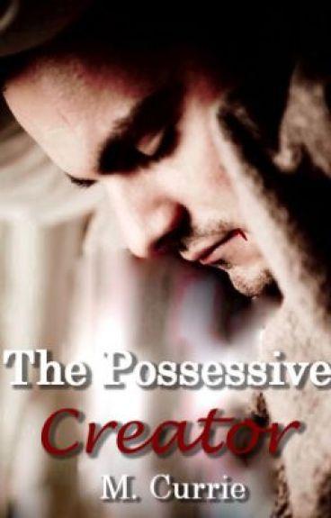 The Possessive Creator (Book I) by Kissmeyoufool
