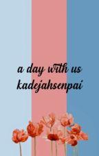 a day with us by KadejahSenpai