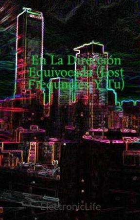 En La Dirección Equivocada (Lost Frequncies Y Tu) by ElectronicLife