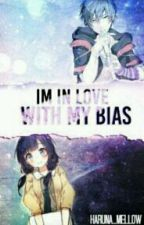 I'm Inlove With My Bias by Harunna_Mellow