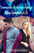 Enamorado de mi mejor amiga - Dylan Sprayberry y tu-- by _WinterGirlSoldier