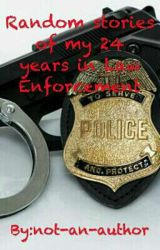 Random stories of my 24 years in Law Enforcement by not-an-author