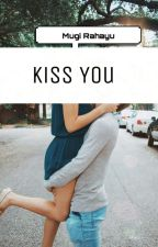 [5] Kiss You [Tamat] by Raraa_96