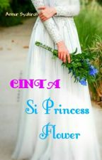 Cinta Si Princess Flower by annursyakirah97