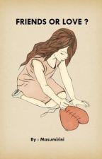 FRIENDS OR LOVE ? by masumirini