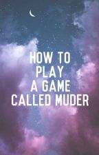 How to Play a Game Called Murder by LucyTheSniper