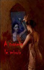 A travers le miroir by docteurHQuinzel