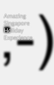 Amazing Singapore Holiday Experience by SwatiSingh