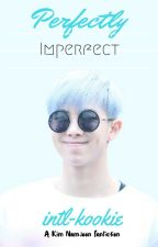 Perfectly Imperfect || A Kim Namjoon Fanfiction by intl-kookie