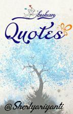 (bukan) Quotes by Sherlyariyanti