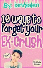 10 ways to forget your ex crush [EDITING] by Ianhialen