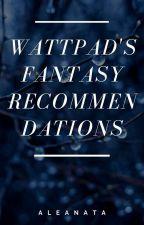 Wattpad's FANTASY Recommendations! by Aleanata