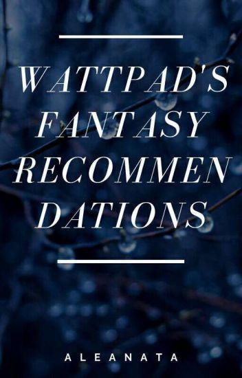 Wattpad's FANTASY Recommendations!