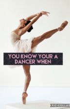 You know your a Dancer When... by tropical_pineapple1