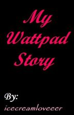 My Wattpad Story [COMPLETED] by icecreamloveeer